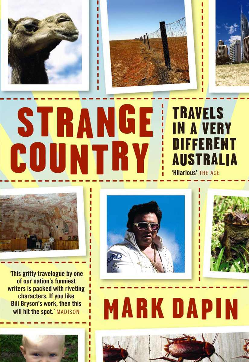 Strange Country : Travels in a very different Australie, Mark Dapin
