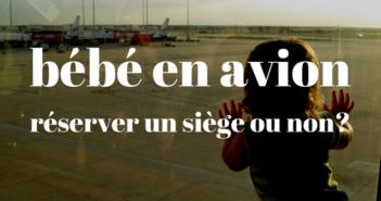 voyager en avion avec bébé : réserver un siège ou non