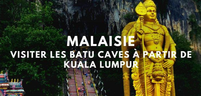 Malaisie : Visiter les batu caves à partir de Kuala Lumpur