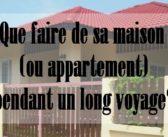 Que faire de sa maison ou de son appartement lors d'un long séjour à l'étranger?