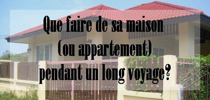 Que faire de sa maison ou appartement durant un long voyage - Appartement humide que faire ...