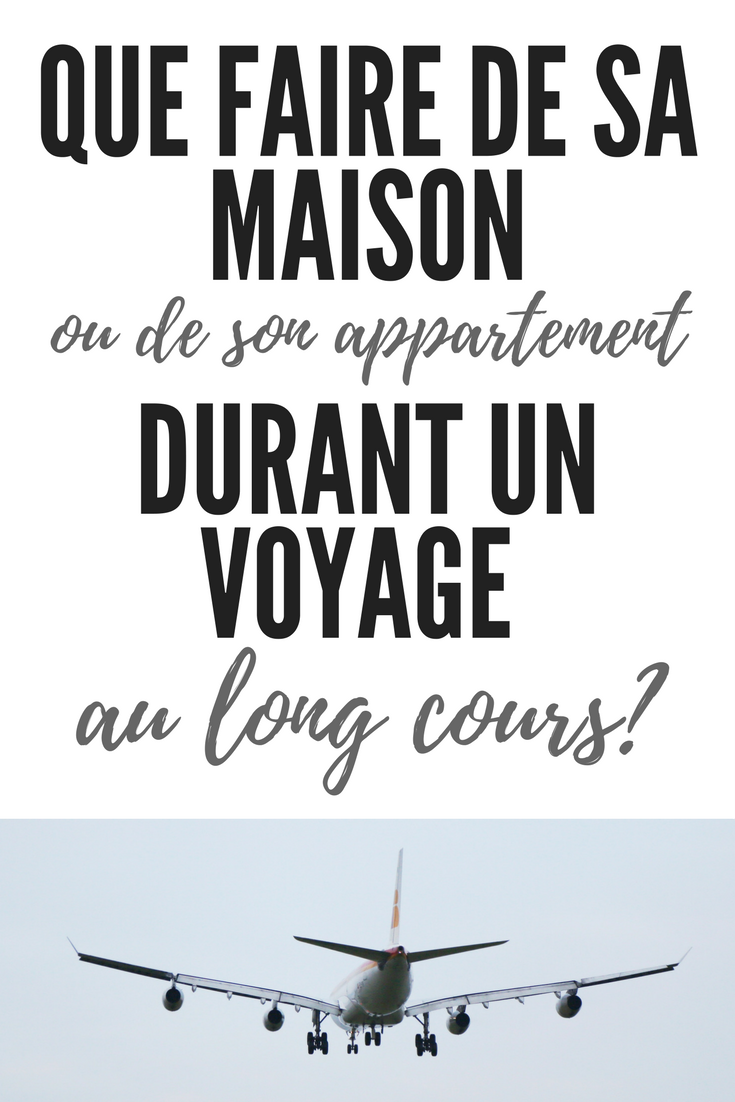 que faire de sa maison ou de son appartement durant un long voyage ?