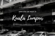 Arrivée de nuit à Kuala Lumpur