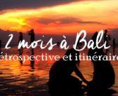 2 mois à Bali : RÉTROSPECTIVE ET ITINÉRAIRE