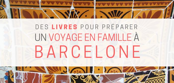Livres pour préparer un voyage à Barcelone en famille