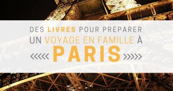 des livres pour préparer un voyage à Paris en famille