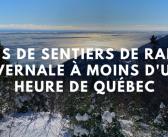 Randonnée hivernale : 5 idées de sentiers à moins d'une heure de Québec