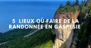 Où faire de la randonnée en Gaspésie